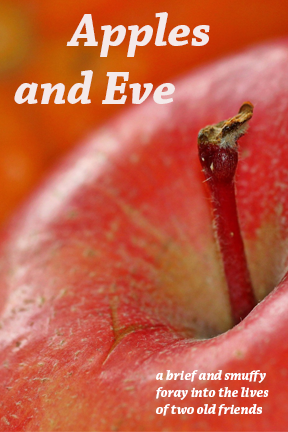"""Apples and Eve: a brief and smuffy foray into the lives of two old friends"""